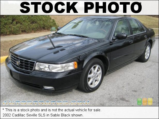 Stock photo for this 2002 Cadillac Seville SLS 4.6 Liter DOHC 32-Valve Northstar V8 4 Speed Automatic